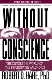 Without Conscience - The Disturbing World of the Psychopaths Among Us ebook by Hare, Robert D.