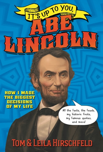 It's Up to You, Abe Lincoln ebook by Leila Hirschfeld,Tom Hirschfeld