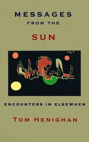 Messages from the Sun: Encounters in Elsewhen ebook by Tom Henighan