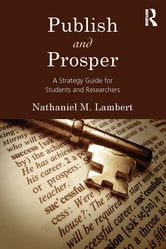 Publish and Prosper - A Strategy Guide for Students and Researchers ebook by Nathaniel M. Lambert