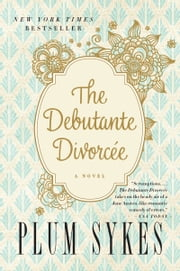 The Debutante Divorcee ebook by Plum Sykes