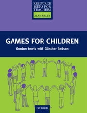 Games for Children - Primary Resource Books for Teachers ebook by Gordon Lewis,Gunther Bedson