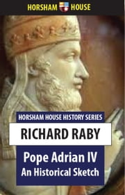 Pope Adrian IV - An Historical Sketch ebook by Richard Raby