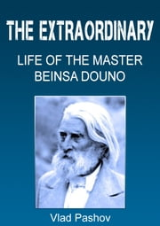 The Extraordinary Life of the Master Beinsa Douno ebook by Vlad Pashov