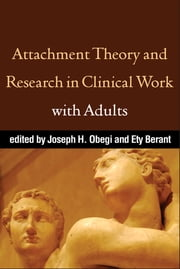 Attachment Theory and Research in Clinical Work with Adults ebook by Joseph H. Obegi, PsyD,Ety Berant, PhD
