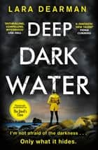 Deep Dark Water - A tense crime thriller to keep you up all night ebook by Lara Dearman