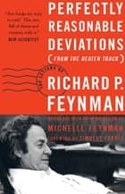 Perfectly Reasonable Deviations from the Beaten Track ebook by Richard P. Feynman,Michelle Feynman,Timothy Ferris