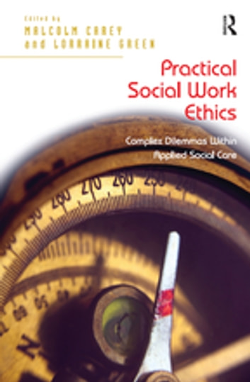Practical Social Work Ethics - Complex Dilemmas Within Applied Social Care ebook by