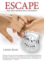 """Escape"" - From What Could Have Been a Life Sentence! ebook by Laurie Read"