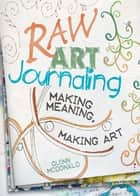 Raw Art Journaling ebook by Quinn McDonald, Tonia Davenport