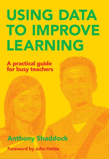 Using Data to Improve Learning - A practical guide for busy teachers ebook by Anthony Shaddock