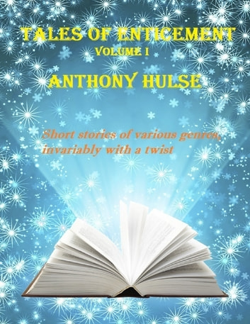 Tales of Enticement (Volume I) ebook by Anthony Hulse