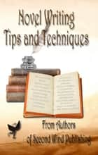 Novel Writing Tips and Techniques ebook by Second Wind Publishing, LLC