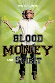 Blood Money and Spirit ebook by Troy E. Hudson, COL.