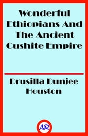 Wonderful Ethiopians And The Ancient Cushite Empire ebook by Drusilla Dunjee Houston