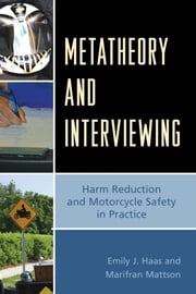 Metatheory and Interviewing - Harm Reduction and Motorcycle Safety in Practice ebook by Emily J. Haas,Marifran Mattson