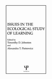 Issues in the Ecological Study of Learning ebook by T. D. Johnston,A. T. Pietrewicz