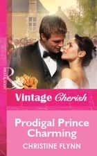 Prodigal Prince Charming (Mills & Boon Vintage Cherish) eBook by Christine Flynn