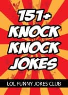 151+ Knock Knock Jokes ebook by Johnny B. Laughing