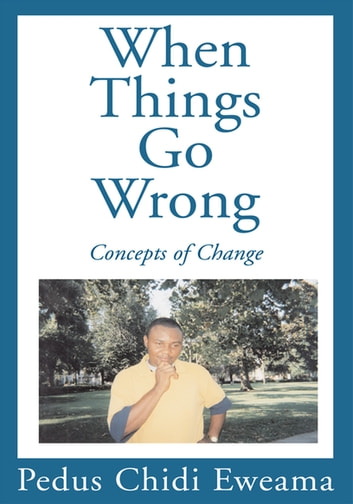 When Things Go Wrong - Concepts of Change eBook by Pedus Chidi Eweama