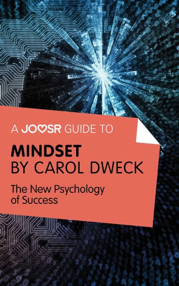 A Joosr Guide to... Mindset by Carol Dweck: The New Psychology of Success ebook by Joosr