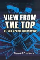 View from the Top of the Grand Supercycle ebook by Robert R. Prechter, Jr.