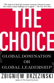The Choice - Global Domination or Global Leadership ebook by Zbigniew Brzezinski