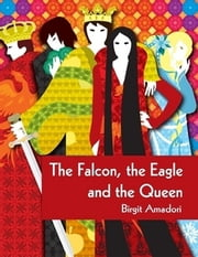 The Falcon, the Eagle and the Queen ebook by Sophio Sam,Birgit Amadori