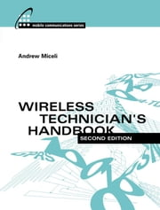 Wireless Technician's Handbook, Second Edition ebook by Miceli, Andrew