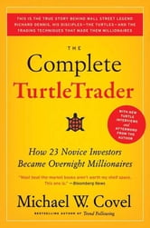 The Complete TurtleTrader - How 23 Novice Investors Became Overnight Millionaires ebook by Michael W. Covel