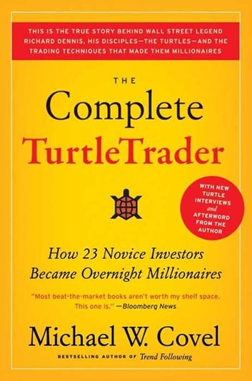 The Complete TurtleTrader - How 23 Novice Investors Became Overnight Millionaires ebook by Michael W Covel