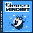 Entrepreneur Mindset, The - 7 Secrets to Crushing Your Old Mindset and Reinvent Yourself with a Growth Mindset to Win It at the Game of Life audiobook by Timothy Willink