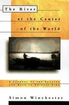 The River at the Center of the World ebook by Simon Winchester