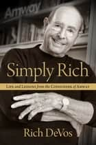 Simply Rich: Life and Lessons from the Cofounder of Amway ebook by Rich DeVos