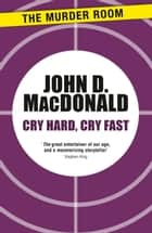 Cry Hard, Cry Fast ebook by John D. MacDonald