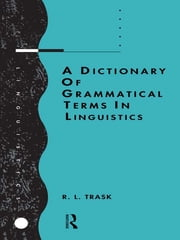 A Dictionary of Grammatical Terms in Linguistics ebook by R.L. Trask