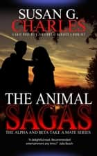 The Animal Sagas: A Gray Wolf Pack Paranormal Romance Box Set - The Alpha and Beta Take a Mate ebook by Susan G. Charles