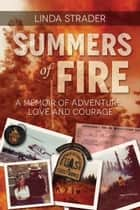 Summers of Fire - A Memoir of Adventure, Love and Courage ebook by Linda Strader