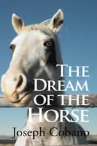 The Dream of the Horse ebook by Joseph Cobano