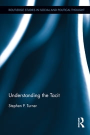 Understanding the Tacit ebook by Stephen P. Turner