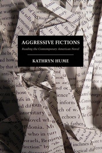 Aggressive Fictions - Reading the Contemporary American Novel ebook by Kathryn Hume