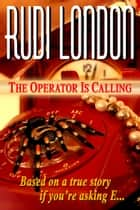 The Operator Is Calling ebook by Rudi London
