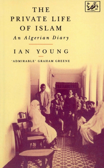 The Private Life Of Islam - An Algerian Diary ebook by Dr Ian Young