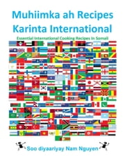 Muhiimka ah Recipes Karinta International - Essential International Cooking Recipes In Somali ebook by Nam Nguyen