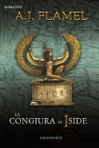 La Congiura di Iside ebook by A.J.Flamel