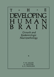 The Developing Human Brain - Growth and Epidemiologic Neuropathology ebook by F. H. Gilles,A. Leviton,E. C. Dooling
