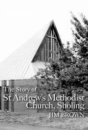 The Story of St Andrew's Methodist Church, Sholing ebook by Jim Brown
