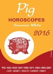 Pig Horoscopes Suzanne White 2016 ebook by Suzanne White