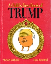 A Child's First Book of Trump - With Audio Recording ebook by Michael Ian Black,Marc Rosenthal,Michael Ian Black