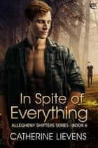 In Spite of Everything ebook by Catherine Lievens